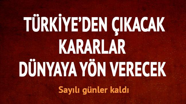 Türkiye'den çıkacak kararlar dünyaya yön verecek