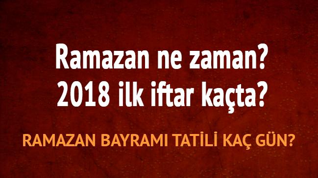 Ramazan+ay%C4%B1+2018+ilk+sahur+iftar+ne+zaman+(Bayram+tatili)+Ramazan+ilk+orucu+hangi+g%C3%BCn?+