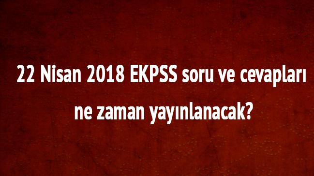 ÖSYM son dakika 22 Nisan 2018 EKPSS sınavı soru cevapları açıklaması yapıldı