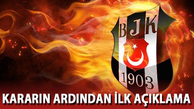 Kararın ardından Beşiktaş'tan ilk açıklama