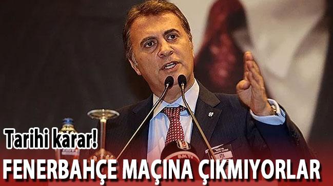Beşiktaş yönetimi Fenerbahçe maçına çıkmama kararı aldı