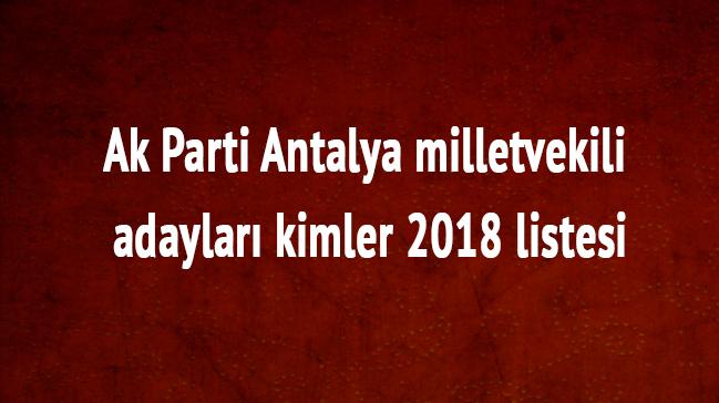 Antalya Ak Parti milletvekili listesi son dakika 2018 Antalya milletvekili adayları kimler