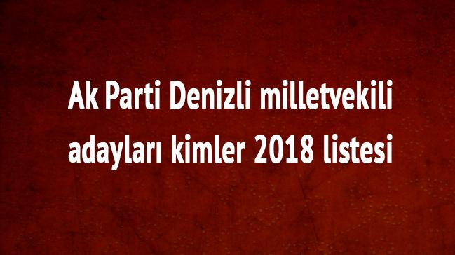 Denizli Ak Parti milletvekili listesi son dakika 2018 Ak Parti Denizli milletvekili adayları kimler