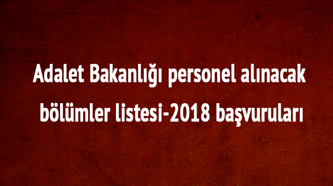 2018 Adalet Bakanlığı son dakika personel alım bölümler listesi başvuruları açıklandı
