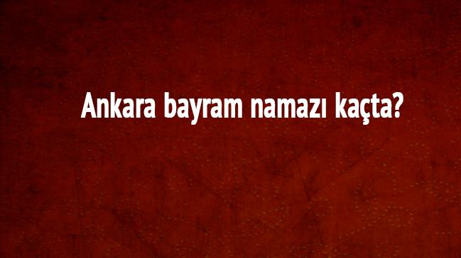 Ankara+bayram+namaz%C4%B1+vakti+2018+y%C4%B1l%C4%B1+i%C3%A7in+saati+Diyanet+a%C3%A7%C4%B1klamas%C4%B1+