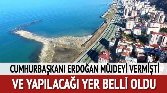 Erdoğan müjdeyi vermişti! Ve yapılacağı yer belli oldu...
