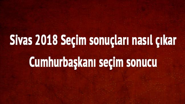 Sivas 24 Haziran 2018 seçim sonuçları Sivas cumhurbaşkanı seçim anketi için tıklayınız.