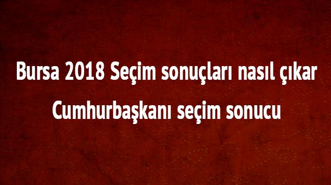 Bursa 24 Haziran 2018 seçim sonuçları Bursa cumhurbaşkanı seçim anketi için tıklayınız.