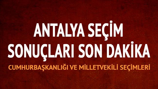 Antalya seçim sonuçları 24 Haziran 2018 Antalya Cumhurbaşkanı Milletvekili seçim anket sonuçları