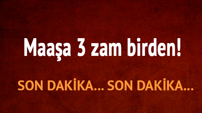 Memura+g%C3%BCzel+haber+maa%C5%9Fa+3+zam+birden%21;