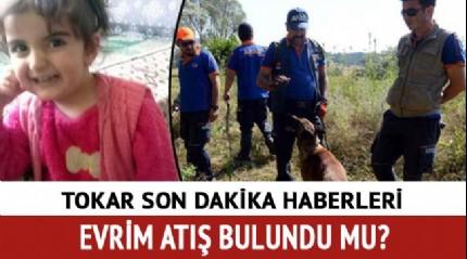 Evrim Atış bulundu mu son dakika haberleri! Tokat'ta kaybolan Evrim öldü mü, babası kimdir?