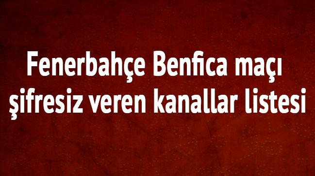 Fenerbah%C3%A7e+Benfica+ma%C3%A7%C4%B1+%C5%9Fifresiz+veren+kanallar+listesi