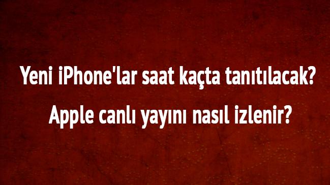 Yeni+iPhone%E2%80%99lar+saat+ka%C3%A7ta+tan%C4%B1t%C4%B1lacak?+Apple+canl%C4%B1+yay%C4%B1n%C4%B1+nas%C4%B1l+izlenir?