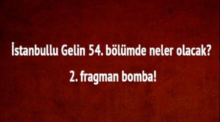 İstanbullu Gelin yeni sezon 54. bölüm 2. fragmanı izle İstanbullu Gelin 54. bölümde neler olacak?