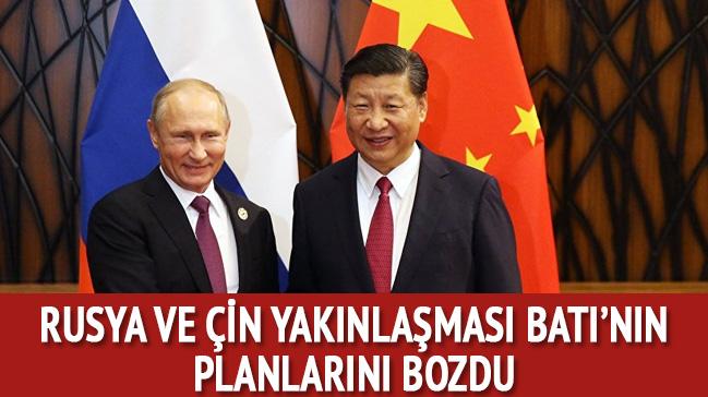 Rusya ve Çin'in yakınlaşması Batı'nın planlarını bozdu!