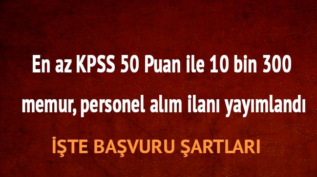 10+bin+300+memur+KPSS+en+az+50+Puan+son+dakika+personel+al%C4%B1m+ba%C5%9Fvuru+%C5%9Fartlar%C4%B1+ko%C5%9Fullar%C4%B1+nedir+
