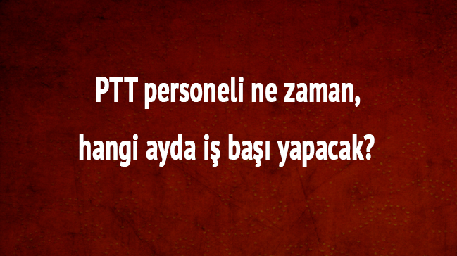 PTT+personeli+ne+zaman,+hangi+ayda+i%C5%9F+ba%C5%9F%C4%B1+yapacak+PTT+5+bin+personel+al%C4%B1m%C4%B1+s%C4%B1nav+sonu%C3%A7+