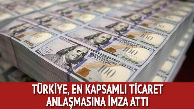 Müthiş hamle! Türkiye en kapsamlı ticaret anlaşmasına imza attı!