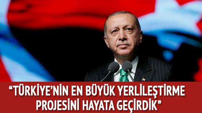 Başkan Erdoğan: Türkiye'nin en büyük yerlileştirme projesidir