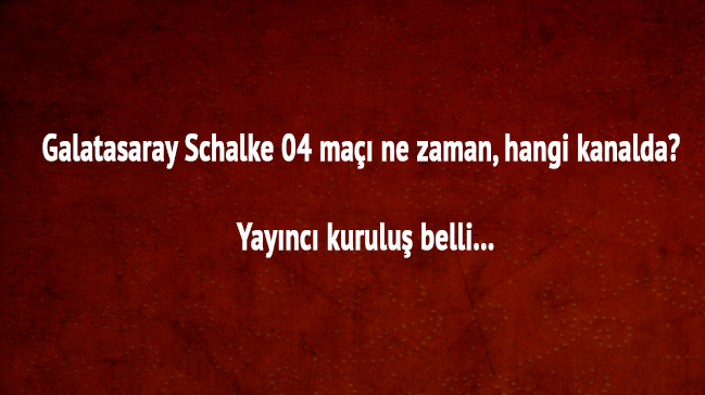 Galatasaray maçı hangi kanalda UEFA Şampiyonlar Ligi Galatasaray Schalke 04 maçı ne zaman, kaçta