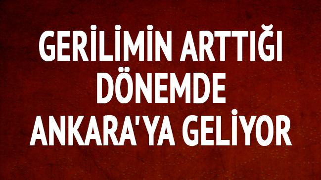Gerilimin arttığı dönemde Ankara'ya geliyor