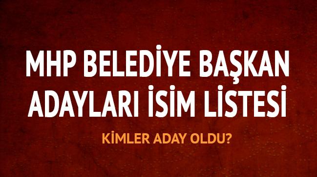 MHP il ilçe belediye başkan adayları açıklandı mı? MHP belediye başkan adayları son dakika 2019