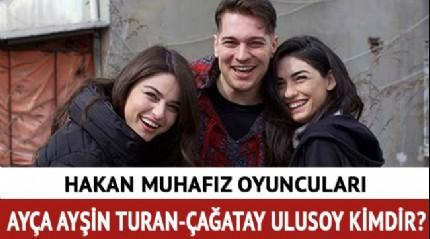 Hakan Muhafız Leyla Ayça Ayşin Turan kimdir? Ayça Ayşin Turan Çağatay Ulusoy kimdir, kaç yaşında?