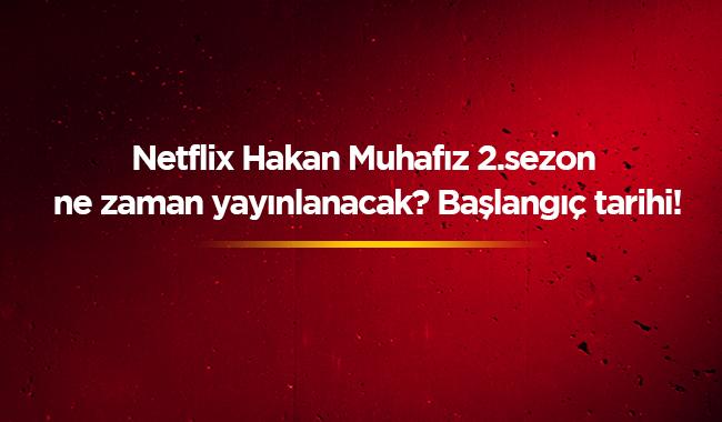 Netflix+Hakan:+Muhaf%C4%B1z+yeni+b%C3%B6l%C3%BCm+fragman%C4%B1+izle+The+Protector+2.+sezon+tarihi+ne+zaman?+