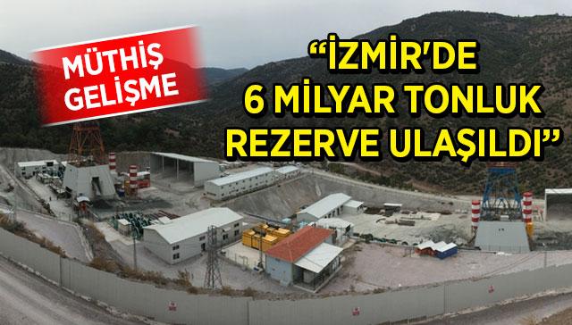 Müthiş gelişme! 'İzmir'de 6 milyar tonluk rezerve ulaşıldı'