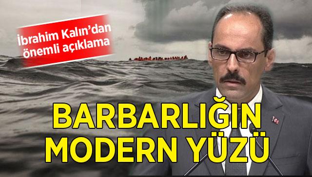 Kalın'dan 117 göçmen açıklaması: Barbarlığın modern yüzü