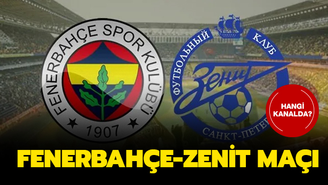 Fenerbahçe Zenit Ne Zaman: Fenerbahçe Zenit Maçı Ne Zaman, Hangi Kanalda?FB Zenit