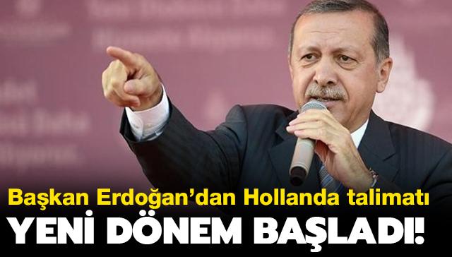 Başkan Erdoğan'dan Hollanda talimatı! Yeni dönem başladı