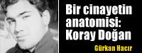 Bir+cinayetin+anatomisi:+Koray+Do%C4%9Fan